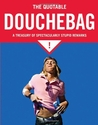 The Quotable Douchebag: A Treasury of Spectacularly Stupid Remarks