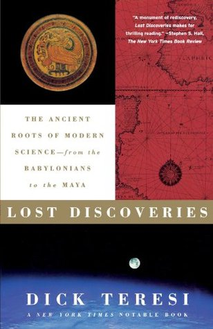 Lost Discoveries: The Ancient Roots of Modern Science--from the Babylonians to the Maya