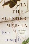 In the Slender Margin: The Intimate Strangeness of Dying