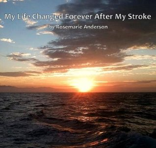 MY LIFE CHANGED FOREVER AFTER MY STROKE