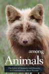 Among Animals: The Lives of Animals and Humans in Contemporary Short Fiction