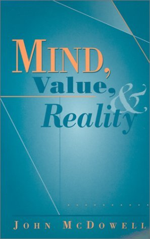 Mind, Value, and Reality by John Henry McDowell