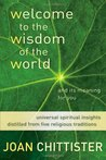 Welcome to the Wisdom of the World and Its Meaning for You: Universal Spiritual Insights Distilled from Five Religious Traditions