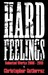 Hard Feelings: Selected Works 2008-2013