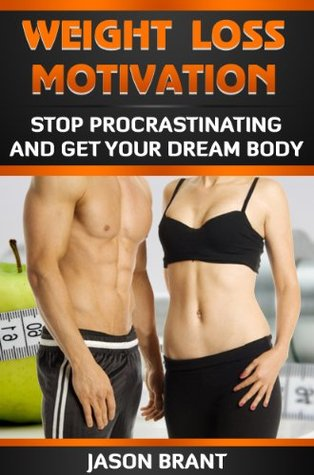 Weight Loss Motivation - Stop Procrastinating And Get Your Dream Body