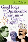 Good Ideas from Questionable Christians and Outright Pagans by Steve Wilkens