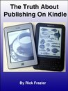 The Truth About Publishing On Kindle