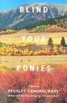 Blind Your Ponies by Stanley Gordon West