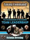 Taking Command! The Fundamentals of Successful Team Leadership