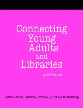 Connecting Young Adults And Libraries by Patrick Jones