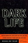 Dark Life: Martian Nanobacteria, Rock-Eating Cave Bugs, and Other Extreme Organisms of Inner Earth and Outer Space