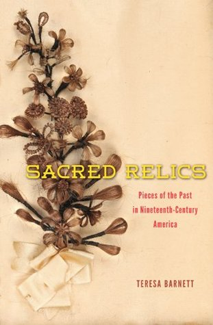 Sacred Relics: Pieces of the Past in Nineteenth-Century America
