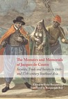 The Memoirs and Memorials of Jacques de Coutre: Security, Trade and Society in 16th and 17th Century Southeast Asia