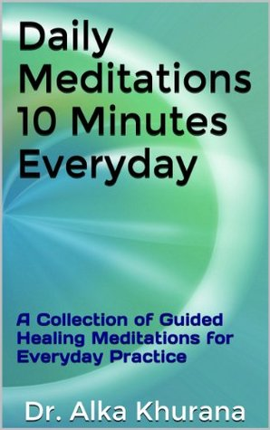 Daily Meditations 10 Minutes Everyday: A Collection of Guided Healing Meditations for Everyday Practice (Mind Body and Soul Wellness Series)