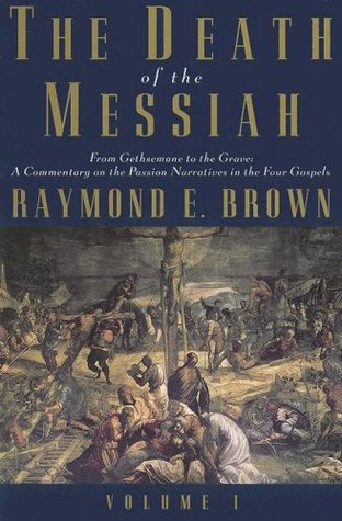 The Death of the Messiah, From Gethsemane to the Grave, Volume 1 by Raymond E. Brown