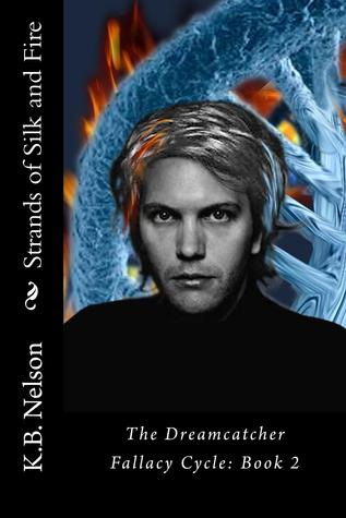 Strands of Silk and Fire (The Dreamcatcher Fallacy Cycle, #2)