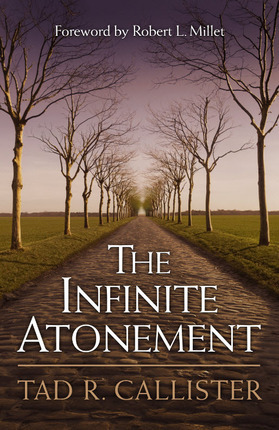 The Infinite Atonement by Tad R. Callister