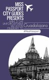 (Guadalajara Travel Guide ) Miss Passport City Guides Presents Mini 3 Day Unforgettable Vacation Itinerary to Guadalajara (Miss Passport Travel Guide)
