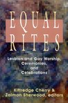 Equal Rites: Lesbian and Gay Worship, Ceremonies, and Celebrations