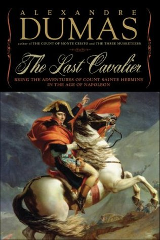 Being the Adventures of Count Sainte-Hermine in the Age of Napoleon  - Alexandre Dumas