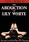 The Abduction of Lily White (The Lust Crime Series)