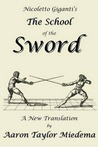 Nicoletto Giganti's the School of the Sword: A New Translation by Aaron Taylor Miedema