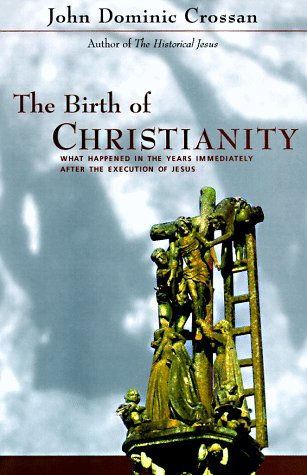 The Birth of Christianity by John Dominic Crossan