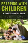 Prepping with Children: A Family Survival Guide
