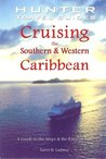 Cruising the Southern & Western Caribbean: A Guide to the Ships & Ports of Call