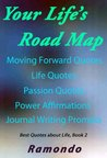 Your Life's Road Map: with Moving Forward Quotes, Life Quotes, and Passion Quotes (Best Quotes about Life, Book)