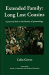 Extended Family: Long Lost Cousins: A Personal Look At The History Of Primatology