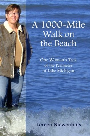 A 1,000-Mile Walk on the Beach: One Woman's Trek of the Perimeter of Lake Michigan (A 1,000 MILE ADVENTURE #1)