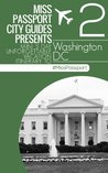 Miss Passport City Guides Presents Mini 3 Day Unforgettable Vacation Itinerary to (Washington DC travel Guide Part 2) (Miss Passport Travel Guide)