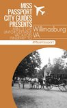 (Williamsburg Travel Guide )Miss Passport City Guides Presents Mini 3 Day Unforgettable Vacation Itinerary to Williamsburg VA (Miss Passport Travel Guide)