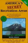 America's Secret Recreation Areas: Your Recreation Guide to the Bureau of Land Management's...