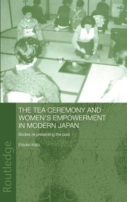 The Tea Ceremony and Women's Empowerment in Modern Japan: Bodies Re-Presenting the Past