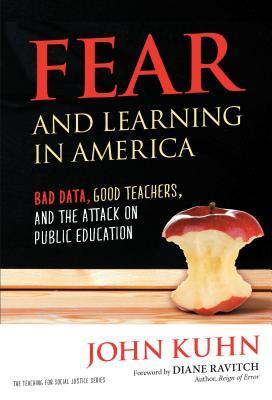 Fear and Learning in America - Bad Data, Good Teachers, and the Attack on Public Education