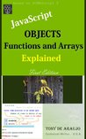 JavaScript Objects Functions and Arrays Explained by Tony de Araujo
