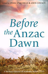 Before the Anzac Dawn: A Military History of Australia Before 1915