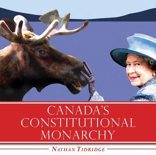 Canada's Constitutional Monarchy by Nathan Tidridge