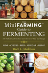 The Mini Farming Guide to Fermenting: Self-Sufficiency from Beer and Breads to Wines and Yogurt