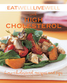 Eat Well Live Well with High Cholesterol: Low-Cholesterol Recipes and Tips