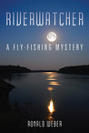 Riverwatcher: A Fly-Fishing Mystery
