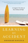 Learning by Accident: A Caregiver's True Story of Family, Fear, and Hope
