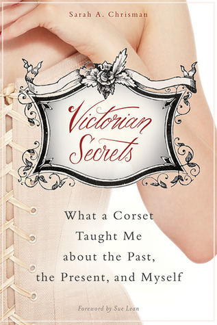 Victorian Secrets: What a Corset Taught Me about the Past, the Present, and Myself