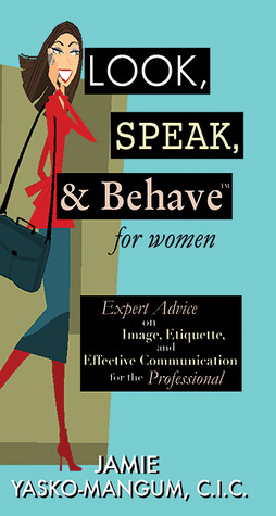 Look, Speak, & Behave for Women by Jamie L. Yasko-Mangum