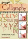 Start Calligraphy: All the Techniques and Tips You Need to Get You Started