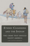 Ethnic Cleansing and the Indian: The Crime That Should Haunt America