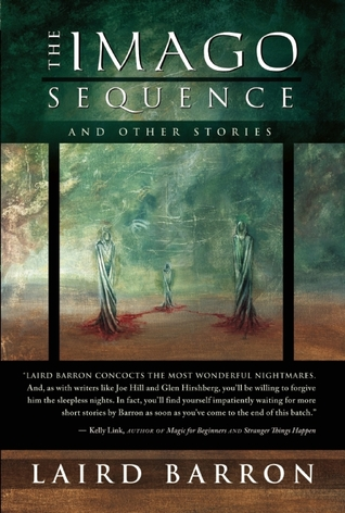 The Imago Sequence and Other Stories by Laird Barron