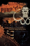 Pump Six and Other Stories by Paolo Bacigalupi